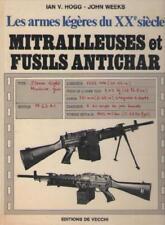 Les Armes Légères du XXe Siècle 20e. Mitrailleuses et Fusils Antichar - Ian Hogg