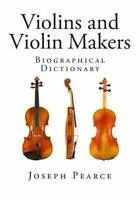 Violins and Violin Makers : Biographical Dictionary, Paperback by Pearce, Jos...