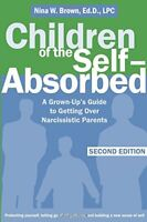 Children Of The Self-Absorbed A Grown-ups Guide to Getting over Narcissistic P