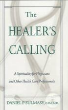 The Healer's Calling : A Spirituality for Physicians and Other Health Care...