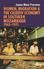 Women, Migration and the Cashew Economy in Southern Mozambique, 1945 - 1975...