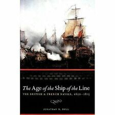 The Age of the Ship of the Line: British and French Navies 1650-1815 by Jonathan R. Dull (Hardback, 2009)