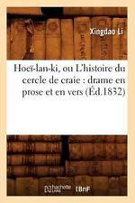 Hoei-LAN-KI, Ou L'Histoire Du Cercle de Craie: Drame En Prose Et En Vers (Ed.183