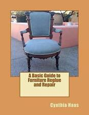 NEW A Basic Guide to Furniture Reglue and Repair by Cindy Haas