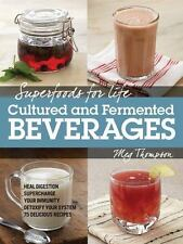 Superfoods for Life, Cultured and Fermented Beverages: Heal