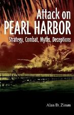ATTACK ON PEARL HARBOR: Strategy, Combat, Myths, Deceptions, , Zimm, Alan, Very