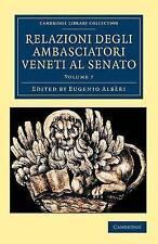 Relazioni degli ambasciatori Veneti al senato (Cambridge Library Collection - Eu