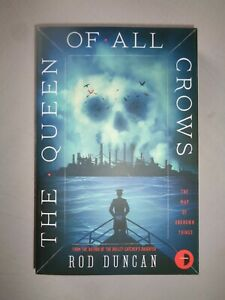 The Queen of All Crows (The Map of Unknown Things 1) New - FirstEd - Rod Duncan