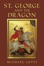 St. George and the Dragon: By Lotti, Michael Soriano, Jennifer