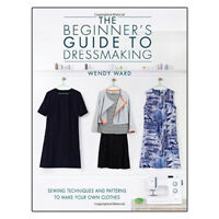 Beginners Guide to Dressmaking Book By Wendy Ward New Paperback 9781446304945
