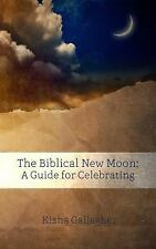 The Biblical New Moon : A Beginner's Guide to Celebrating by Kisha Gallagher...