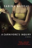 A Carnivore's Inquiry: A Novel, Murray, Sabina,0802142001, Book, Good