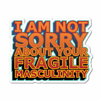 I Am Not Sorry About Your Fragile Masculinity Sticker Decal Feminist Woman Girl
