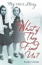 What if they find us? (My True Stories),Kathy Clarke