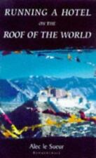 Running a Hotel on the Roof of the World : Five Years in Tibet by Alec Le Sueur