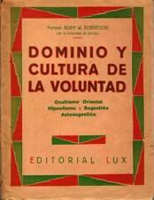 Dominio y Cultura de la Voluntad. Ocultismo Oriental, Hipnotismo... - Adam W. Ro