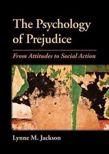 The Psychology of Prejudice : From Attitudes to Social Action by Lynne M....
