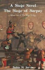 A Siege Novel : The Siege of Sarpay by Sabin M. Jarvis (2013, Paperback)