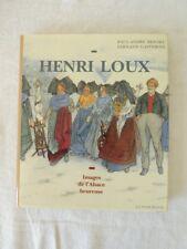HENRI LOUX IMAGES DE L'ALSACE HEUREUSE par P.A. BEFORT & F.GASTEBOIS éd 1991