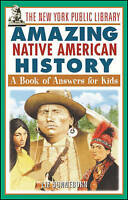 The New York Public Library Amazing Native American History. A Book of Answers f