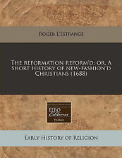 USED (LN) The reformation reform'd: or, A short history of new-fashion'd Christi