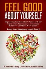 Feel Good about Yourself : Empowering 'Feel Good Book' Packed with Self Impro...