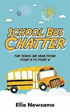 School Bus Chatter: The Things We Hear from Point A to Point B (Paperback or Sof