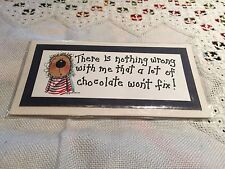 'There is nothing wrong with me that a lot of chocolate won't fix' Easel Print