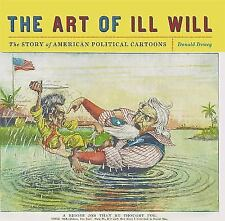 The Art of Ill Will : The Story of American Political Cartoons by Donald...