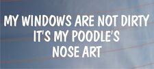 MY WINDOWS ARE NOT DIRTY IT'S MY POODLE'S NOSE ART Funny Car/Van Dog Sticker
