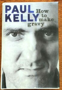 Paul Kelly - How To Make Gravy - Hardcover & Dust Jacket 568 Pages