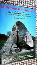 MIRRORS BY THE SEA: AN ACCOUNT OF THE HYTHE SOUND MIRROR SYSTEM/Richard N Scarth