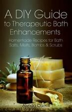 DIY Guide to Therapeutic Bath Enhancements : Homemade Recipes for Bath Salts,...