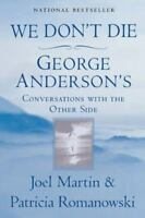 We Don't Die: George Anderson's Conversations with the Other Side , Joel Martin