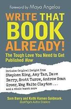 NEW Write That Book Already! The Tough Love You Need to Get Published Now