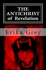 Antichrist of Revelation : 666: By Grey, Erika