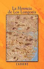 La Herencia de Los Longoria by Cabohe (2012, Paperback)