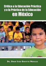 Cr�Tica a la Educaci�N Pr�Ctica y a la Pr�Ctica de la Educaci�N en M�Xico by...