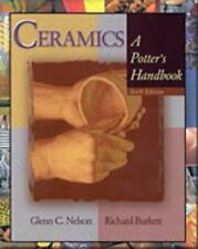 Ceramics : A Potter's Handbook by Richard Burkett and Glenn C. Nelson (2001, Pa…