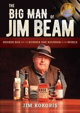 The Big Man of Jim Beam : Booker Noe and the Number-One Bourbon in the World...