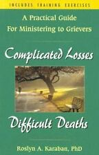 Complicated Losses, Difficult Deaths: A Practical Guide for Working Through Grie