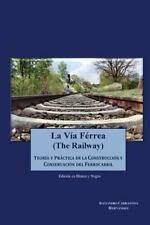 La Via Ferrea (en Blanco y Negro) : Teoria y Practica Sobre la Construccion y...