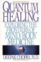 Quantum Healing: Exploring the Frontiers of Mind/Body Medicine by Chopra, Deepa