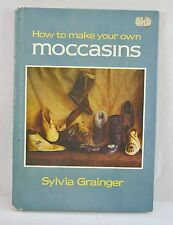 How to Make Your Own Moccasins by Sylvia Grainger (1977, Hardcover)