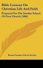Bible Lessons On Christian Life And Faith: Prepared For The Sunday School Of Fir