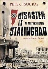 Disaster at Stalingrad: An Alternate History by Peter Tsouras (Hardback) Book