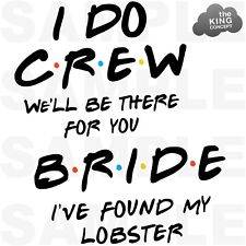 Friends Themed Iron On T-Shirt Transfers Hen Night I Do Crew Bride To Be Lobster