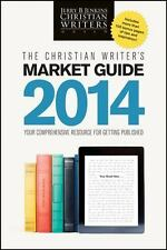 The Christian Writer's Market Guide 2014: Your Comprehensive Resource for Gettin