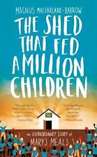 The Shed That Fed a Million Children by Magnus MacFarlane-Barrow (2015,...NEW