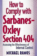 How to Comply with Sarbanes-Oxley Section 404: Assessing the Effectiveness of In